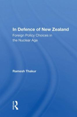 In Defence of New Zealand - Foreign Policy Choices in the Nuclear Age