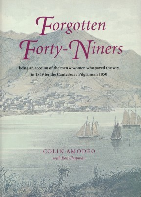 Forgotten Forty-Niners being an account of the men & women who paved the way in 1849 for the Canterbury Pilgrims in 1850