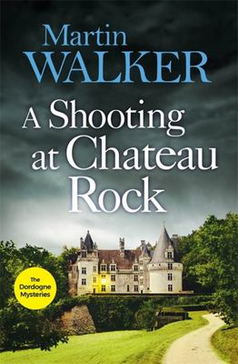A Shooting at Chateau Rock: A Bruno Courreges Investigation (#13)
