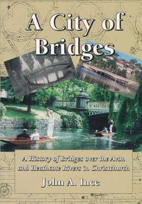 A City of Bridges A History of Bridges over the Avon and Heathcote Rivers in Christchurch