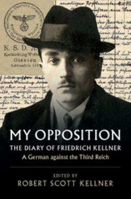 My Opposition - The Diary of Friedrich Kellner - a German Against the Third Reich