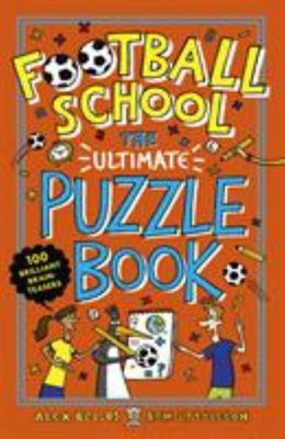 Football School: the Ultimate Puzzle Book: 100 Brilliant Brain-Teasers INDENT