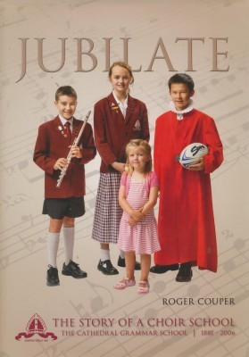 Jubilate The Story of a Choir School The Cathedral Grammar School 1881-2006