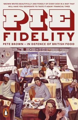 Pie Fidelity - In Defence of British Food