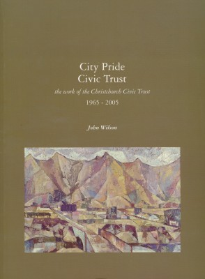 City Pride Civic Trust the work of the Christchurch Civic Trust 1965-2005