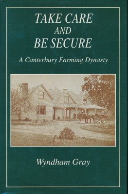 Take Care and Be Secure A Canterbury Farming Dynasty