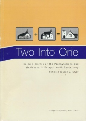 Two Into One being a history of the Presbytarian and Wesleyans in Kaiapoi North Canterbury
