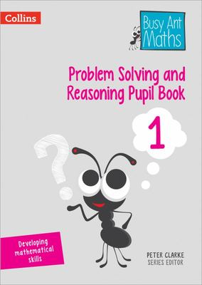 Problem Solving and Reasoning Pupil Book 1 (Busy Ant Maths)