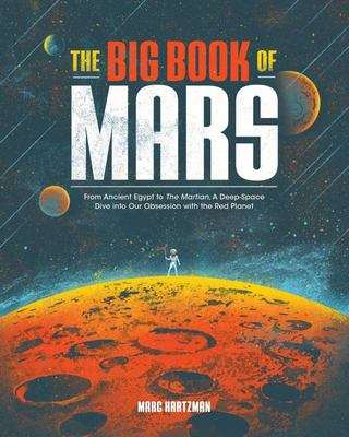 The Big Book of Mars - From Ancient Egypt to the Martian, a Deep-Space Dive into Our Obsession with the Red Planet