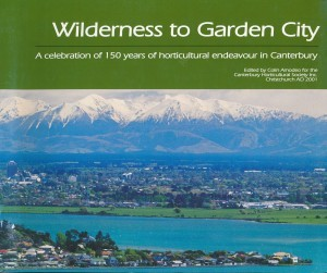 Wilderness to Garden City A Celebration of 150 yearas of horticultural endeavor in Canterbury