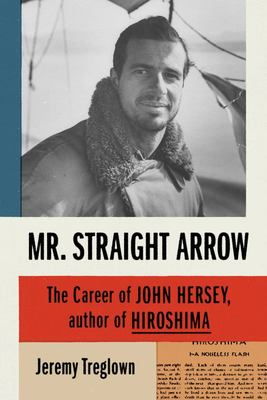 Mr. Straight Arrow - The Career of John Hersey, Author of Hiroshima