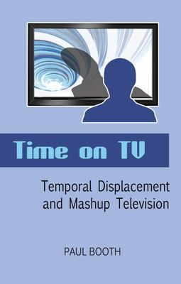 Time on TV - Temporal Displacement and Mashup Television