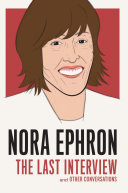 Nora Ephron: The Last Interview: And Other Conversations
