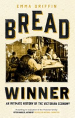Bread Winner - An Intimate History of the Victorian Economy