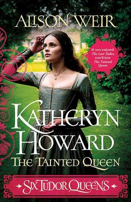 Katheryn Howard, the Tainted Queen (#5 Six Tudor Queens)