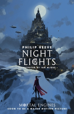 Night Flights (A Hungry Cities Chronicles / Mortal Engines Quartet Collection)
