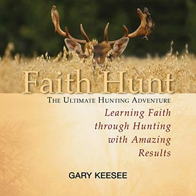 Faith Hunt The Ultimate Hunting Adventure Learning Faith Through Hunting with Amazing Results