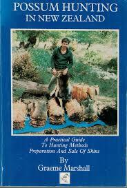 Possum Hunting in New Zealand A Practical Guide to Hunting Methods Preparation and Sale of Skins