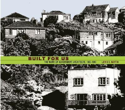 Built for Us: The Work of Government and Colonial Architects, 1860s to 1960s