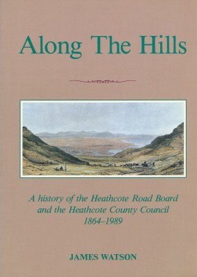 Along The Hills A History of the Heathcote Road Board and the Heathcote County Council 1864-1989