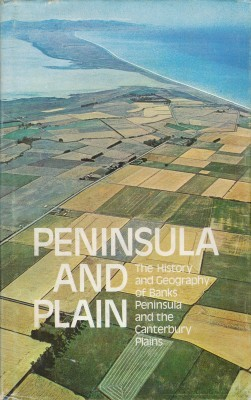 Peninsula and Plain The History and Geography of Banks Peninsula and the Canterbury Plains