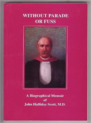 Without Parde or Fuss A Biographical Memoir of John Halliday Scott, M.D.