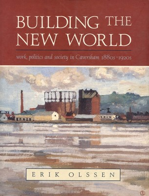 Building the New World work, politics and society in Caversham 1880s – 1920s