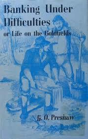 Banking Under Difficulties or Life on the Goldfields