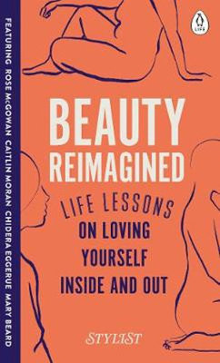 Beauty Reimagined - Life Lessons on Loving Yourself Inside and Out