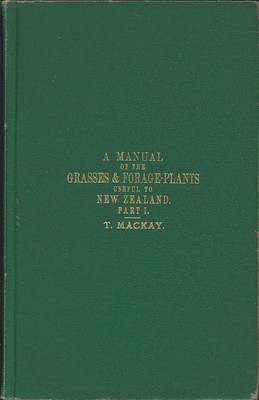 A Manual of the Grasses and Forage-plants useful to New Zealand Part I