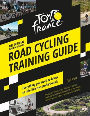 The Official Tour de France Road Cycling Training Guide