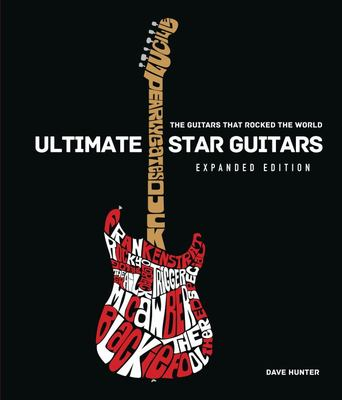 Ultimate Star Guitars - The Guitars That Rocked the World, Expanded Edition