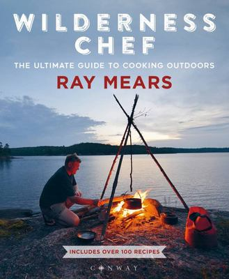 Wilderness Chef - The Ultimate Guide to Cooking Outdoors