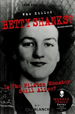 WHO KILLED BETTY SHANKS