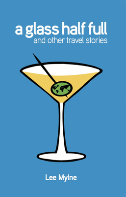 GLASS HALF FULL A & OTHER TRAVEL STORIES