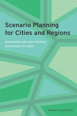 Scenario Planning for Cities and Regions - Managing and Envisioning Uncertain Futures