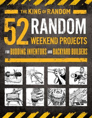 52 Random Weekend Projects - For Budding Inventors and Backyard Builders