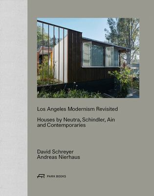 Los Angeles Modernism Revisited - Houses by Neutra, Schindler, Ain and Contemporaries