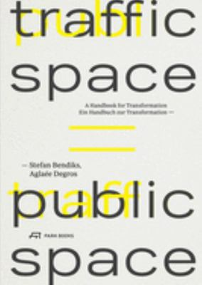 Traffic Space Is Public Space - A Manual for Transformation