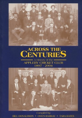 Across the Centuries A History of the Appleby Cricket Club 1897-2004
