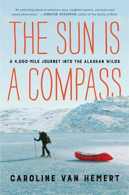 The Sun Is a Compass - My 4,000-Mile Journey into the Alaskan Wilds