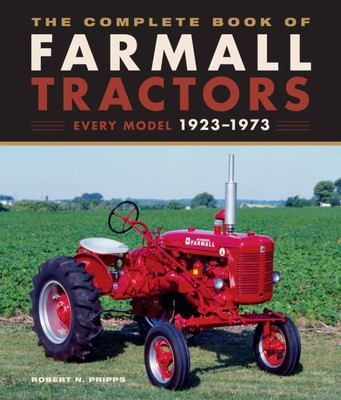 The Complete Book of Farmall Tractors - Every Model 1923-1973