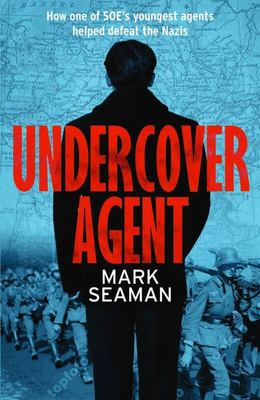 Undercover Agent - How a Young SOE Agent Thwarted the Nazis in Occupied France