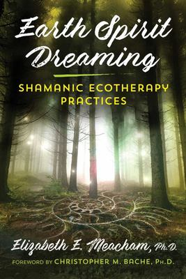 Earth Spirit Dreaming - Shamanic Ecotherapy Practices