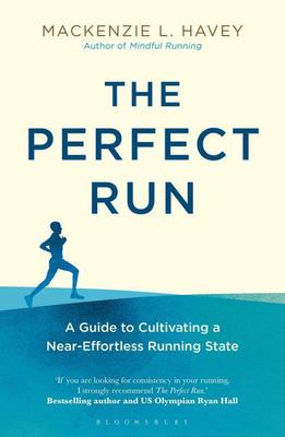 The Perfect Run - A Guide to Cultivating a Near-Effortless Running State