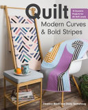 Quilt Modern Curves and Bold Stripes - 15 Dynamic Projects for All Skill Levels
