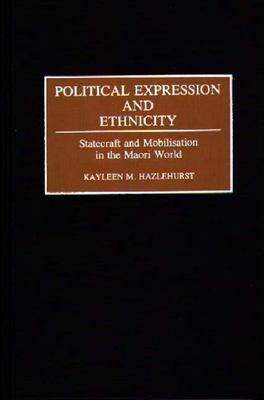Political Expression and Ethnicity - Statecraft and Mobilisation in the Maori World