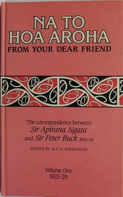 Na To Hoa Aroha From Your Dear Friend. The Correspondence between Sir Apirana Ngata and Sir Peter Buck 1925-5, Volumes One, Two & Three0
