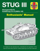 STUG III Sturmgeschutz III Ausfuhrung a to G (SdKfz 142) Enthusiasts' Manual - An Insight into the Development, Manufacture and Operation of the Second World War German Mobile Assault Gun and Tank Destroyer