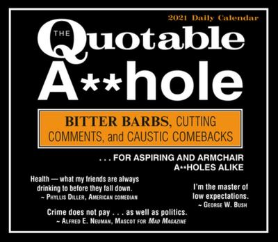 The Quotable a**hole - Boxed, Daily Calendar 2021 - Bitter Barbs, Cutting Comments, and Caustic Comebacks